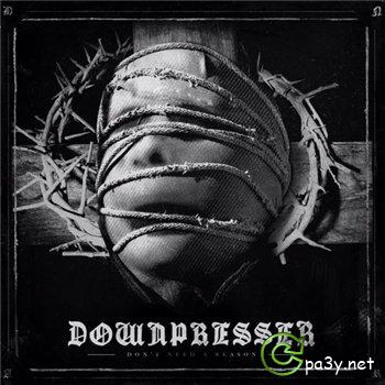 Downpresser - Don't Need A Reason (2013) MP3
